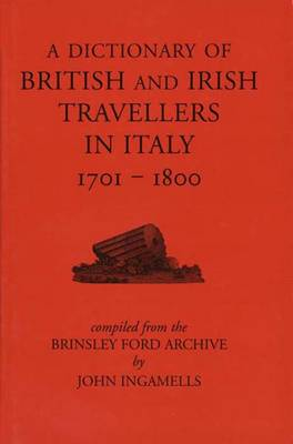 A Dictionary of British and Irish Travellers in Italy, 1701-1800: Compiled from the Brinsley Ford Archive - The Paul Mellon Centre for Studies in British Art (Hardback)