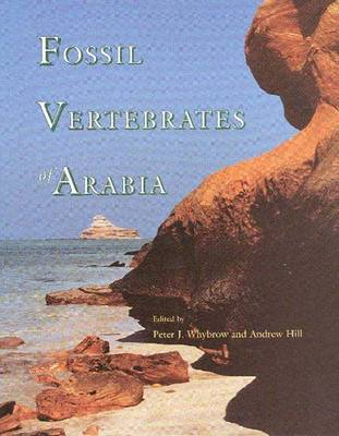 Fossil Vertebrates of Arabia: With Emphasis on the Late Miocene Faunas, Geology and Palaeoenvironments of the Emirate of Abu Dhabi, United Arab Emirates (Hardback)