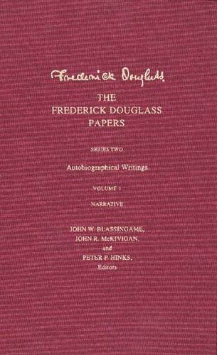 The Frederick Douglass Papers: Series Two: Autobiographical Writings; Volume 1 Narrative - The Frederick Douglass Papers Series (Hardback)