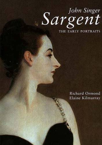 John Singer Sargent: The Early Portraits; The Complete Paintings: Volume I - The Paul Mellon Centre for Studies in British Art (Hardback)