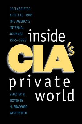 Inside CIA's Private World: Declassified Articles from the Agency`s Internal Journal, 1955-1992 (Paperback)