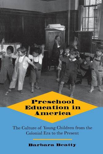 Preschool Education in America: The Culture of Young Children from the Colonial Era to the Present (Paperback)