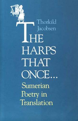The Harps that Once...: Sumerian Poetry in Translation (Paperback)
