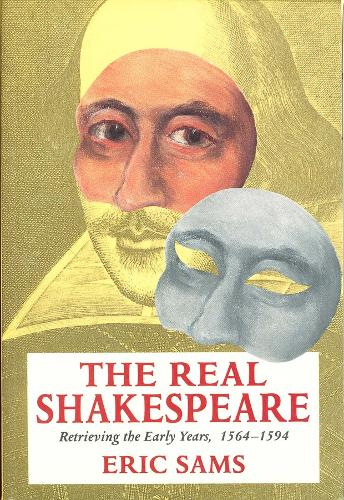 The Real Shakespeare: Retrieving the Early Years, 1564-1594 (Paperback)