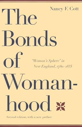 "The Bonds of Womanhood: ""Woman's Sphere"" in New England, 1780-1835: Second Edition, with a new Preface (Paperback)"