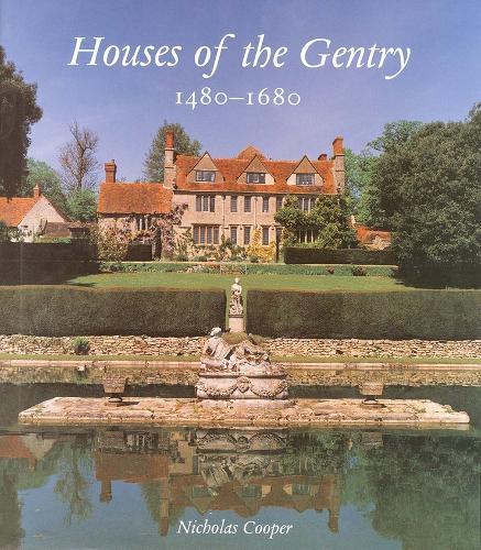 Houses of the Gentry 1480-1680 - The Paul Mellon Centre for Studies in British Art (Hardback)
