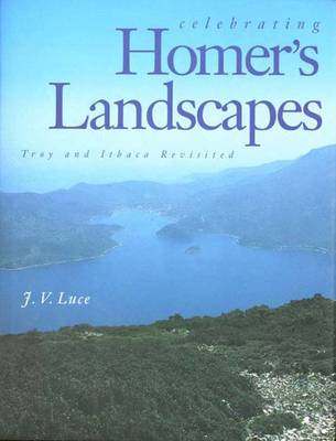 Celebrating Homer's Landscapes: Troy and Ithaca Revisted (Hardback)