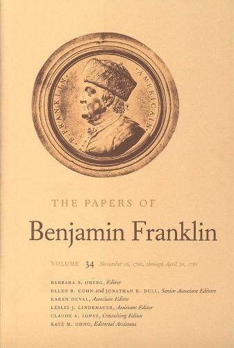 The The Papers of Benjamin Franklin: The Papers of Benjamin Franklin, Vol. 34 November 16, 1780 Through April 30, 1781 v. 34 - The Papers of Benjamin Franklin (Hardback)