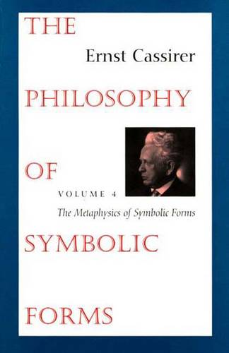 The Philosophy of Symbolic Forms: Volume 4: The Metaphysics of Symbolic Forms (Paperback)