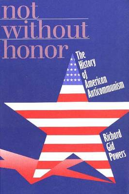 Not Without Honor: The History of American Anticommunism (Paperback)