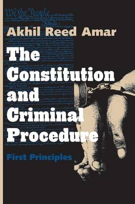 Constitution and Criminal Procedure: First Principles (Revised) (Paperback)