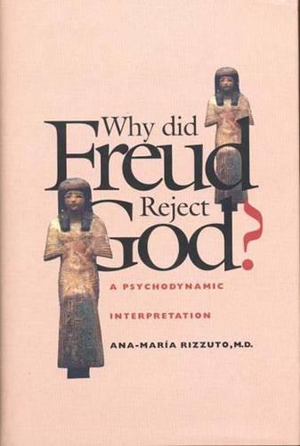 Why Did Freud Reject God?: A Psychodynamic Interpretation (Hardback)