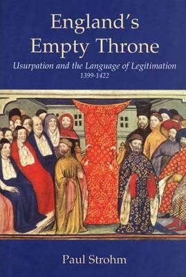 England's Empty Throne: Usurpation and the Language of Legitimation, 1399-1422 (Hardback)