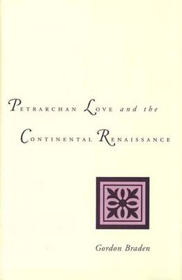 Petrarchan Love and the Continental Renaissance (Hardback)