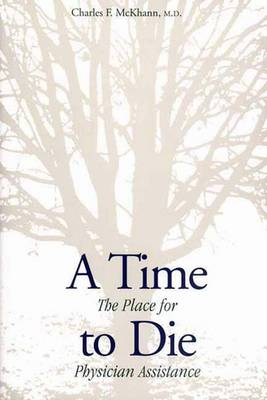 A Time to Die: The Place for Physician Assistance (Hardback)