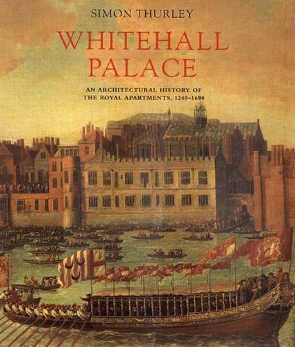 Whitehall Palace: An Architectural History of the Royal Apartments, 1240-1698 (Hardback)