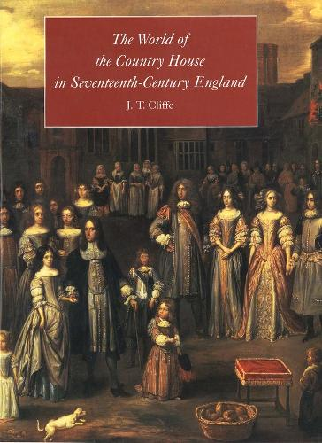 The World of the Country House in Seventeenth-Century England (Hardback)
