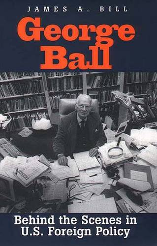 George Ball: Behind the Scenes in U.S. Foreign Policy (Paperback)
