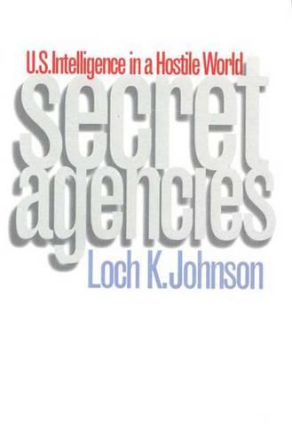 Secret Agencies: U.S. Intelligence in a Hostile World (Paperback)