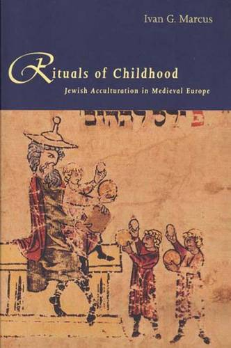 Rituals of Childhood: Jewish Acculturation in Medieval Europe (Paperback)