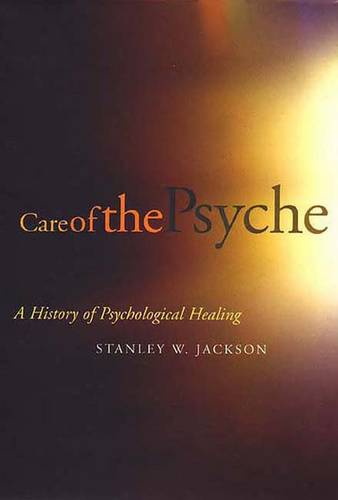 Care of the Psyche: A History of Psychological Healing (Hardback)