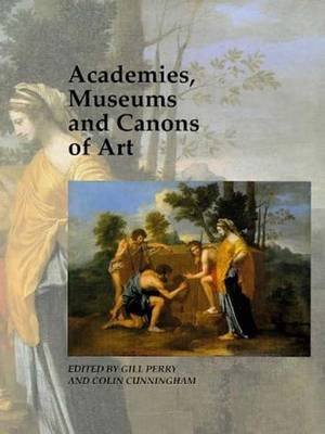 Academies, Museums and Canons of Art - Art and Its Histories Series (Hardback)
