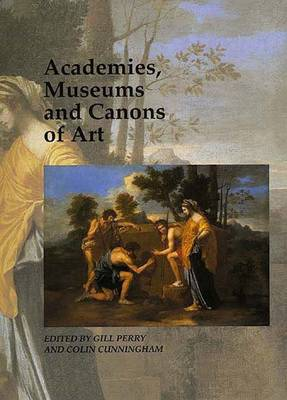 Academies, Museums and Canons of Art - Art and its Histories Series v.1 (Paperback)
