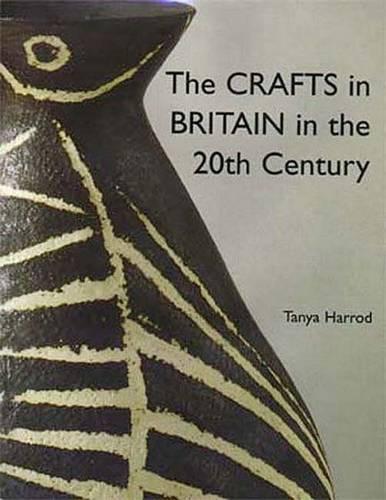 The Crafts in Britain in the Twentieth Century (Hardback)