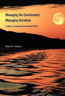 Managing the Environment, Managing Ourselves: History of American Environmental Policy (Paperback)