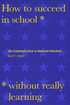 How to Succeed in School Without Really Learning: The Credentials Race in American Education (Paperback)