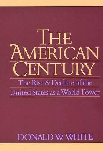 The American Century: The Rise and Decline of the United States as a World Power (Paperback)