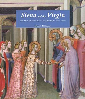 Siena and the Virgin: Art and Politics in a Late Medieval City State (Hardback)