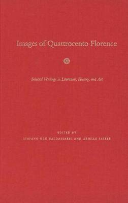 Images of Quattrocento Florence: Selected Writings in Literature, History and Art - Italian Literature and Thought (Hardback)