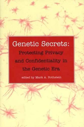 Genetic Secrets: Protecting Privacy and Confidentiality in the Genetic Era (Paperback)