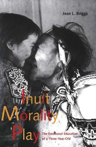 Inuit Morality Play: The Emotional Education of a Three-Year-Old (Paperback)