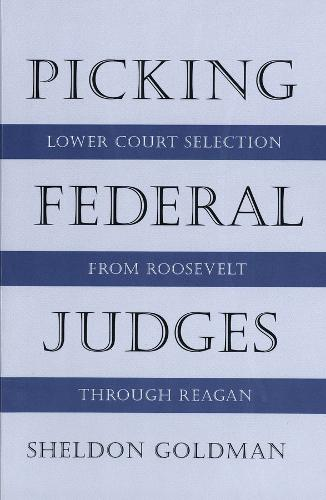 Picking Federal Judges: Lower Court Selection from Roosevelt Through Reagan (Paperback)