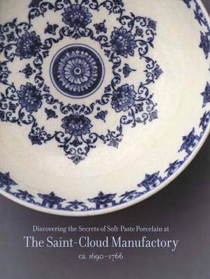 Discovering the Secrets of Soft-Paste Porcelain at the Saint-Cloud Manufactory, (Hardback)