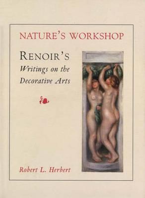 Nature's Workshop: Renoir`s Writings on the Decorative Arts (Hardback)