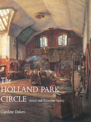 The Holland Park Circle: Artists and Victorian Society (Hardback)