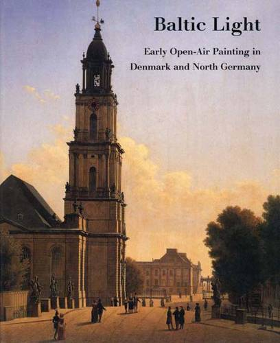 Baltic Light: Early Open-Air Painting in Denmark and North Germany (Hardback)