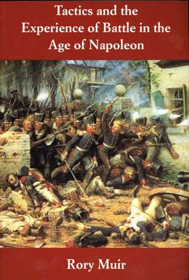 Tactics and the Experience of Battle in the Age of Napoleon (Paperback)