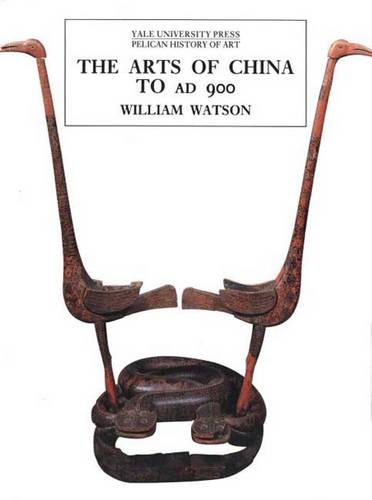 The Arts of China to A.D. 900 - The Yale University Press Pelican History of Art Series (Paperback)