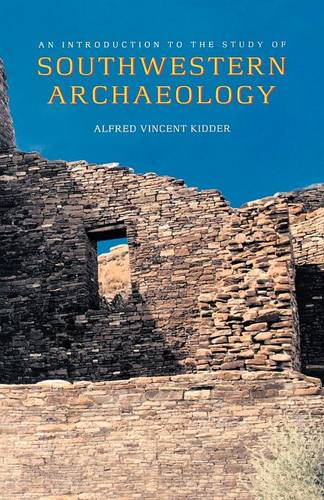 An Introduction to the Study of Southwestern Archaeology - The Lamar Series in Western History (Paperback)
