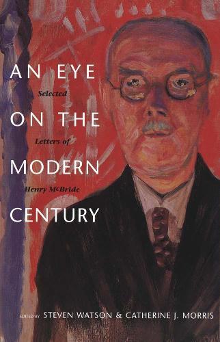 Eye on the Modern Century: Selected Letters of Henry McBride (Hardback)