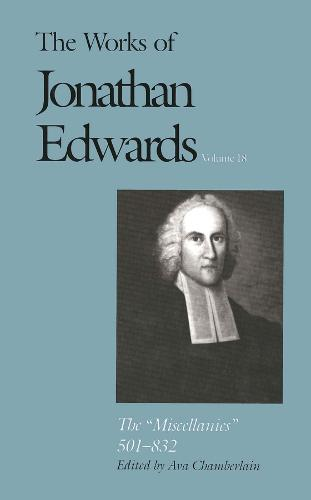 "The Works of Jonathan Edwards, Vol. 18: Volume 18: The ""Miscellanies,"" 501-832 - The Works of Jonathan Edwards Series (Hardback)"