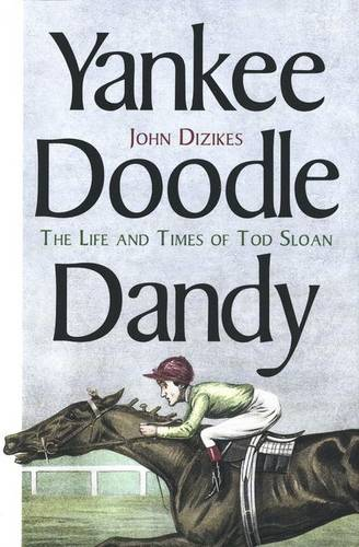 Yankee Doodle Dandy: The Life and Times of Tod Sloan (Hardback)