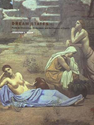 Dream States: Puvis De Chavannes, Modernism and the Fantasy of France (Hardback)