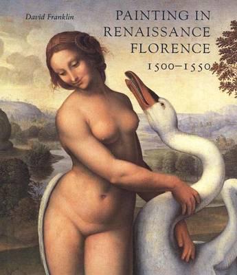 Painting in Renaissance Florence, 1500-1550 (Hardback)