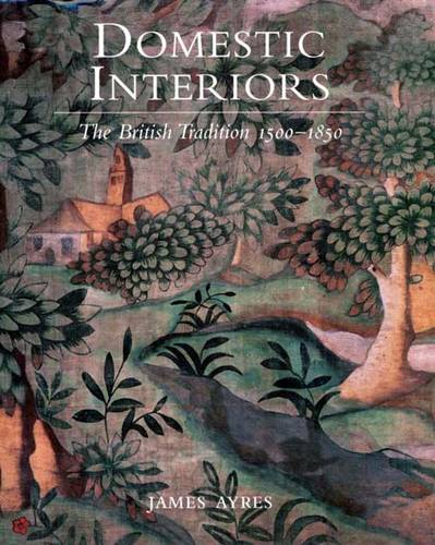 Domestic Interiors: The British Tradition 1500?1850 (Hardback)