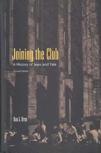 Joining the Club: A History of Jews and Yale (Hardback)